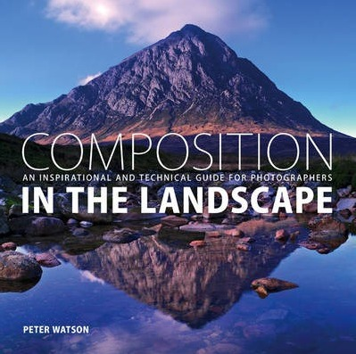 Image for Composition in the Landscape: An Inspirational and Technical Guide for Landscape Photographers