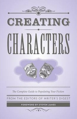 Image for Creating Characters: The Complete Guide to Populating Your Fiction