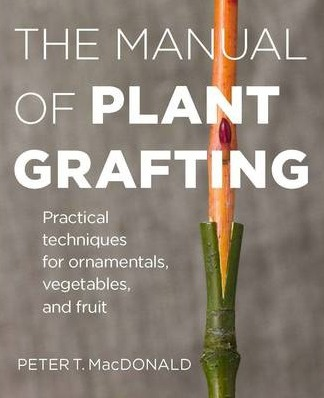 Image for The Manual of Plant Grafting: Practical Techniques for Ornamentals, Vegetables and Fruit