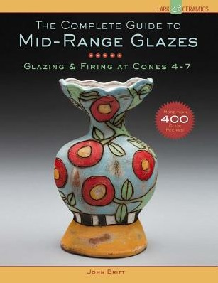 Image for The Complete Guide to Mid-Range Glazes: Glazing and Firing at Cones 4-7