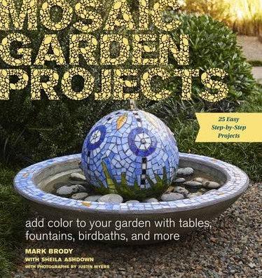 Image for Mosaic Garden Projects: Add Colour to Your Garden With Tables, Fountains, Birdbaths and More