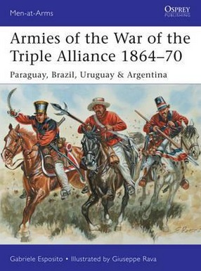 Image for Armies of the War of the Triple Alliance 1864-70: Paraguay, Brazil, Uruguay & Argentina #499 Osprey Men at Arms