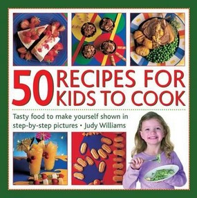 Image for 50 Recipes for Kids to Cook: Tasty Food to Make Yourself Shown in Step-by-step Pictures