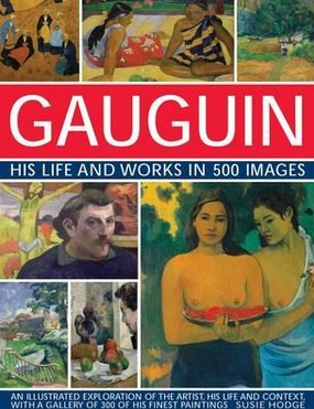 Image for Gauguin His Life and Works in 500 Images: An illustrated exploration of the artist, his life and context, with a gallery of 300 of his finest paintings