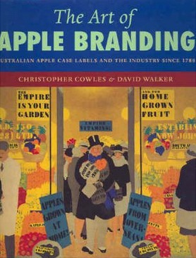 Image for The Art of Apple Branding: Australian Apple Case Labels and the Industry Since 1788