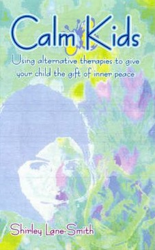 Image for Calm Kids: Using Alternative Therapies to Give Your Child the Gift of Inner Peace [used book]
