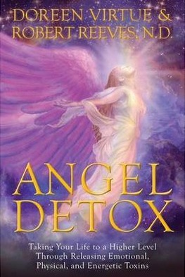 Image for Angel Detox : Taking Your Life to a Higher Level Through Releasing Emotional, Physical and Energetic Toxins