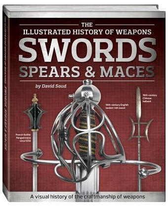 Image for Swords Spears and Maces: The Illustrated History of Weapons