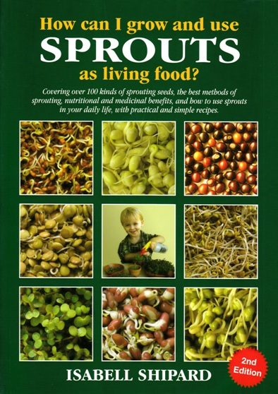 Image for How Can I Grow and Use Sprouts as Living Food? 2nd Edition: Covering over 100 kinds of sprouting seeds