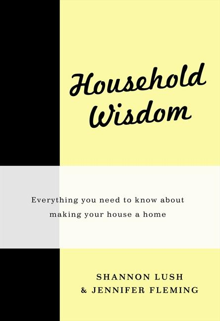 Image for Household Wisdom: Everything You Need to Know About Making Your House a Home