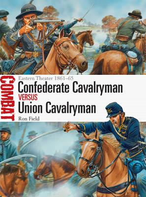 Image for Confederate Cavalryman vs Union Cavalryman: Eastern Theater 1861-65 #12 Combat