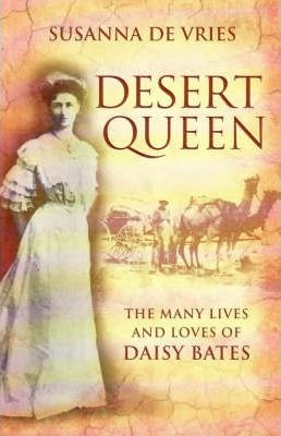 Image for Desert Queen: The Many Lives and Loves of Daisy Bates [used book]