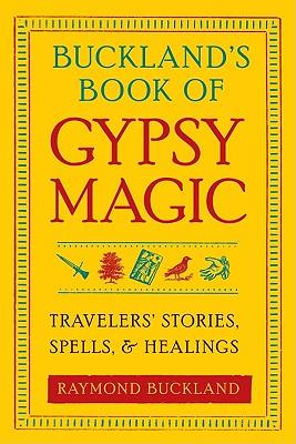 Image for Buckland's Book of Gypsy Magic: Travelers' Stories, Spells, and Healings