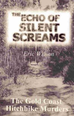 Image for The Echo of Silent Screams: The Gold Coast Hitchhike Murders [used book] *** OUT OF STOCK ***