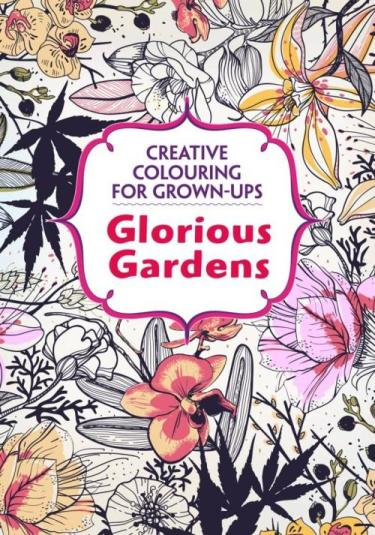 Image for Glorious Gardens: Creative Colouring for Grown-Ups