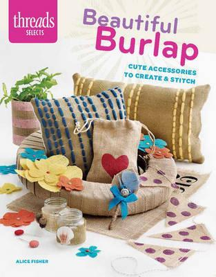 Image for Beautiful Burlap: Cute Accessories to Create & Stitch