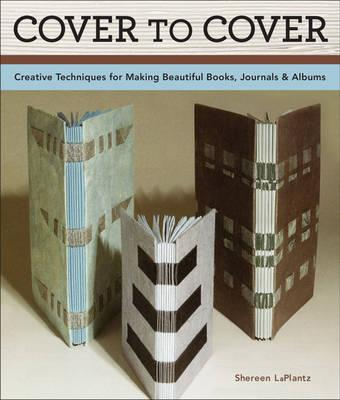 Image for Cover to Cover: Creative Techniques for Making Beautiful Books, Journals & Albums