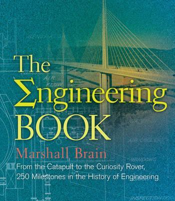 Image for The Engineering Book: From the Catapult to the Curiosity Rover, 250 Milestones in the History of Engineering