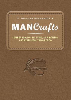 Image for Popular Mechanics Man Crafts: Leather Tooling, Fly Tying, Ax Whittling and Other Cool Things to Do