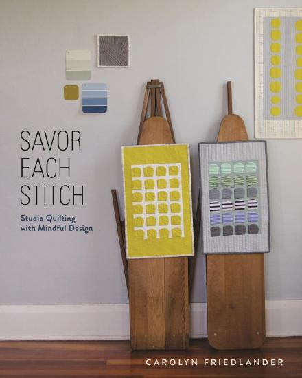 Image for Savor Each Stitch: Studio Quilting with Mindful Design