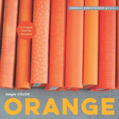 Image for Simply Color Orange: A Crayon Box for Quilters
