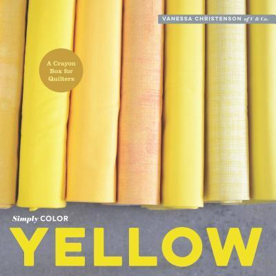 Image for Simply Color Yellow: A Crayon Box for Quilters
