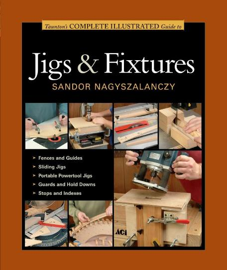 Image for Taunton's Complete Illustrated Guide to Jigs & Fixtures