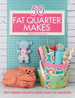 Image for 50 Fat Quarter Makes: Fifty Sewing Projects Made Using Fat Quarters