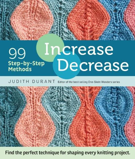 Image for Increase, Decrease: Find the perfect technique for shaping every knitting project