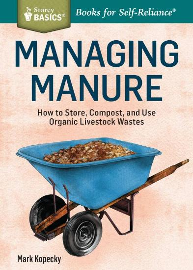 Image for Managing Manure: How to Store, Compost, and use Organic Livestock Wastes