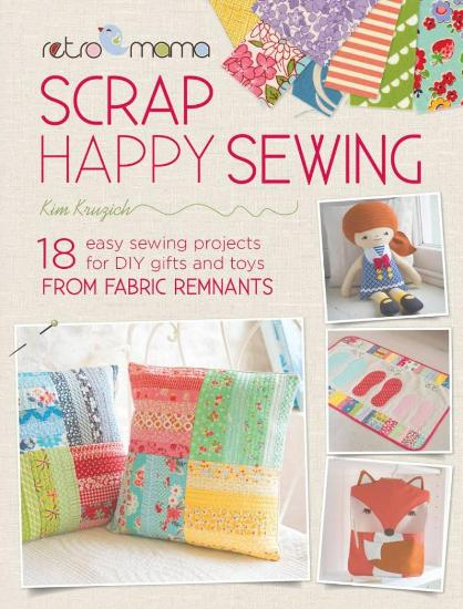 Image for Retro Mama Scrap Happy Sewing: 18 Easy Sewing Projects for DIY Gifts and Toys from Fabric Remnants