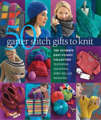 Image for 50 Garter Stitch Gifts to Knit: The Ultimate Easy-to-Knit Collection Featuring Universal Yarn Deluxe Worsted