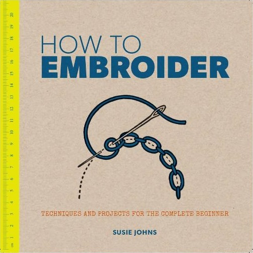 Image for How to Embroider: Techniques and Projects for the Complete Beginner