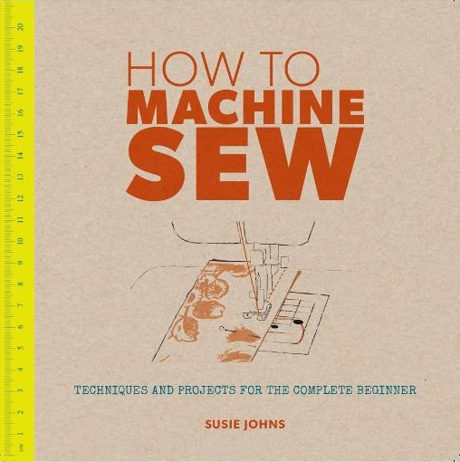 Image for How to Machine Sew: Techniques and Projects for the Complete Beginner