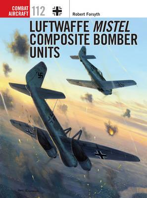 Image for Luftwaffe Mistel Composite Bomber Units #112 Combat Aircraft