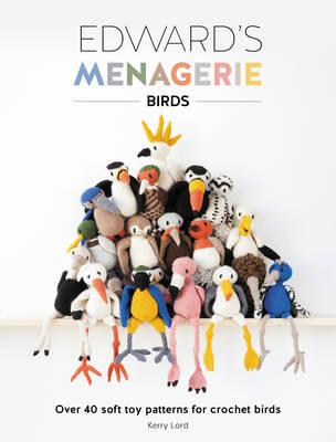 Image for Edward's Menagerie: Birds: Over 40 Soft Toy Patterns for Crochet Birds