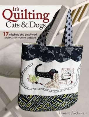 Image for It's Quilting Cats and Dogs: 17 Stitchery and Patchwork Projects for you to treasure