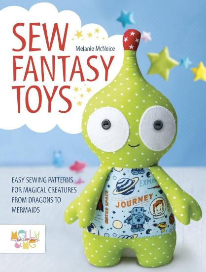 Image for Sew Fantasy Toys: Easy Sewing Patterns for Magical Creatures from Dragons to Mermaids