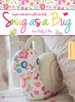Image for Snug as a Bug: Super Cute Sewn Gifts for Kids from Melly & Me