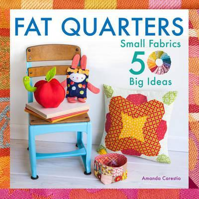 Image for Fat Quarters: Small Fabrics, 50 Big Ideas