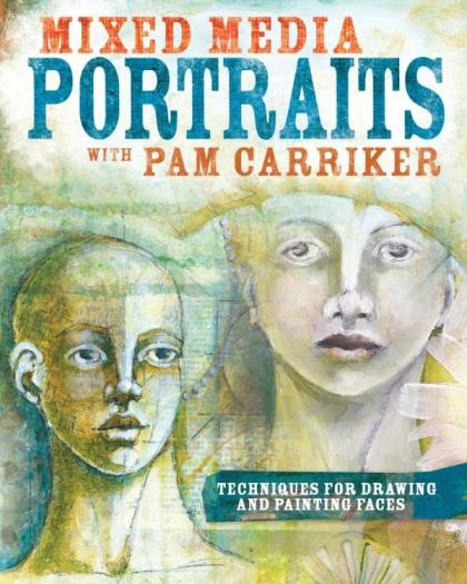 Image for Mixed Media Portraits with Pam Carriker: Techniques for Drawing and Painting Faces
