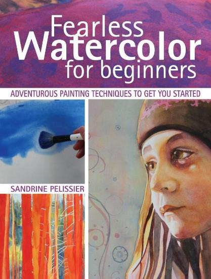 Image for Fearless Watercolor for Beginners: Adventurous Painting Techniques to Get You Started