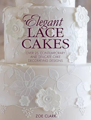 Image for Elegant Lace Cakes: Over 25 Contemporary and Delicate Cake Decorating Designs