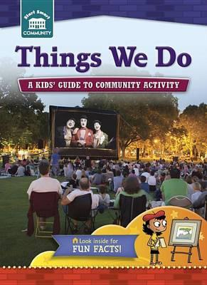 Image for Things We Do: A Kids' Guide to Community Activity # Start Smart Community Series