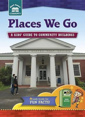 Image for Places We Go: A Kids' Guide to Community Sites # Start Smart Community Series
