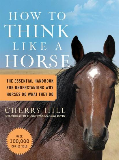 Image for How to Think Like a Horse: The Essential Handbook for Understanding Why Horses Do What They Do