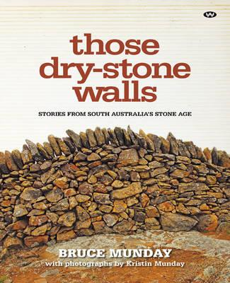 Image for Those Dry-stone Walls: Stories from South Australia's Stone Age