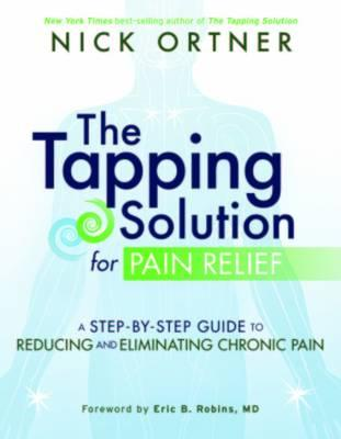 Image for The Tapping Solution for Pain Relief: a Step-by-Step Guide to Reducing and Eliminating Chronic Pain