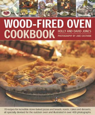 Image for Wood-Fired Oven Cookbook: 70 Recipes for Incredible Stone-Baked Pizzas and Breads, Roasts, Cakes and Desserts, all specially devised for the outdoor oven