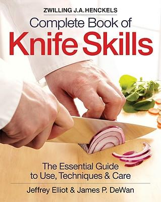Image for Zwilling J.A. Henkels Complete Book of Knife Skills: The Essential Guide to Use, Techniques & Care